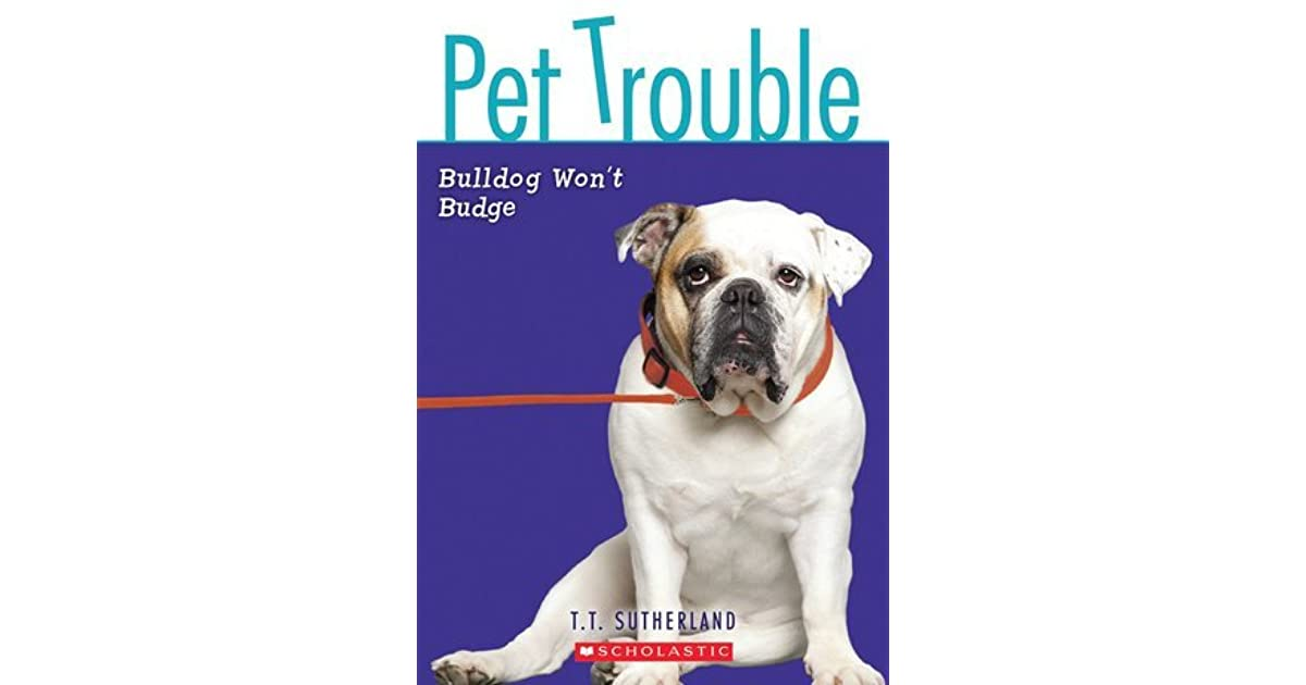 Bulldog Wont Budge Pet Trouble 4 By Tui T Sutherland