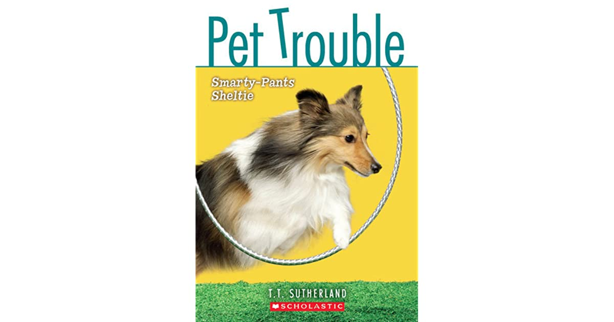 Smarty Pants Sheltie Pet Trouble 6 By Tui T Sutherland