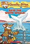 Save the White Whale! (Geronimo Stilton #45)