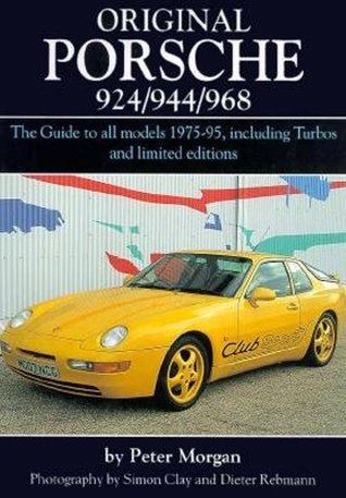Original Porsche 924/944/968: The Guide to All Models 1975-95 Including Turbos and Limited Edition