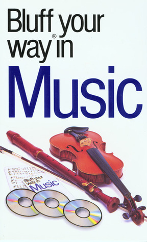 The Bluffer's Guide to Music: Bluff Your Way in Music