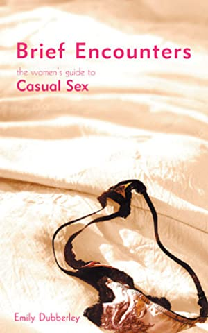 !!> Reading ➺ Brief Encounters: The Women's Guide to Casual Sex ➲ Author Emily Dubberley – Sunkgirls.info