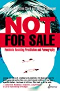 Not for Sale: Feminists Resisting Prostitution and Pornography