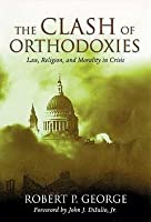 Clash Of Orthodoxies: Law Religion  Morality In Crisis