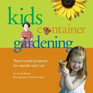 Kids' Container Gardening Year-Round Projects for Inside and Out
