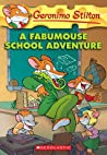 A Fabumouse School Adventure (Geronimo Stilton) (Geronimo Stilton #38)