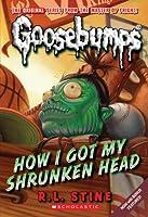 How I Got My Shrunken Head (Goosebumps, #39)