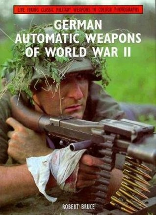 German Automatic Weapons of World War II by Robert H  Bruce