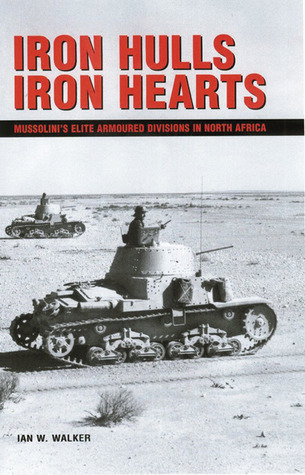 Iron Hulls, Iron Hearts: Mussolini's Elite Armoured Divisions in North Africa