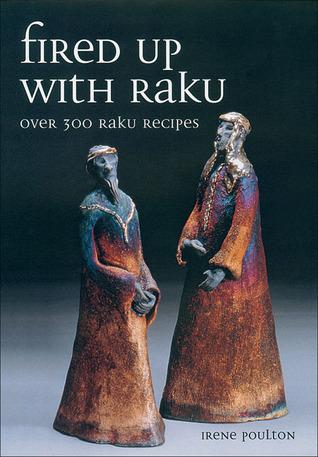 Fired Up with Raku Over 300 Raku Recipes