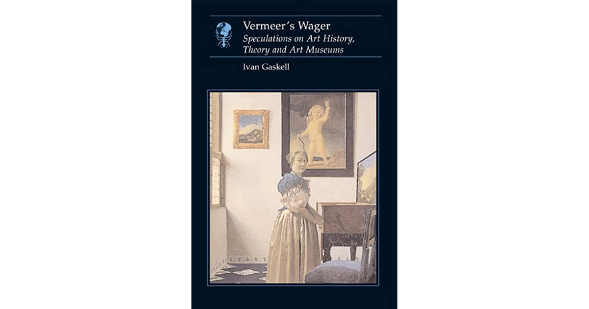 Vermeers wager : speculations on art history, theory and art museums