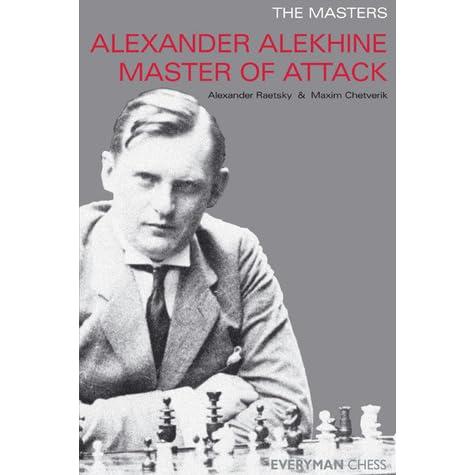 Alexander Alekhine: Master of Attack by Alexander Raetsky