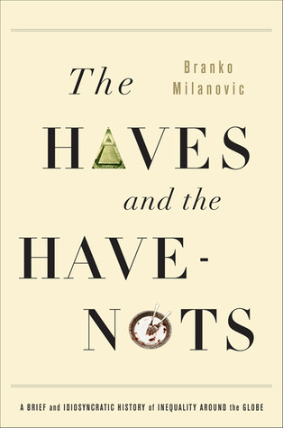 The Haves and the Have-Nots by Branko Milanović