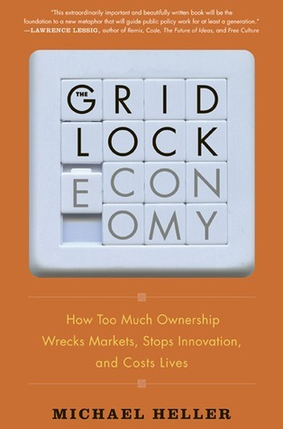 The-Gridlock-Economy-How-Too-Much-Ownership-Wrecks-Markets-Stops-Innovation-and-Costs-Lives