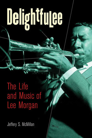 Delightfulee: The Life and Music of Lee Morgan
