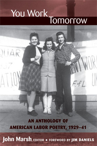 You Work Tomorrow: An Anthology of American Labor Poetry, 1929-41