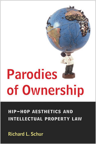 Parodies of Ownership: Hip-Hop Aesthetics and Intellectual Property Law Richard L. Schur