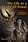 My Life as a Night Elf Priest by Bonnie Nardi