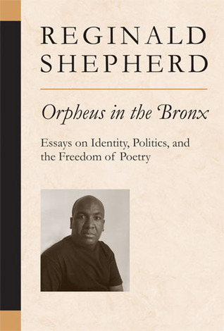 Orpheus in the Bronx: Essays on Identity, Politics, and the Freedom of Poetry