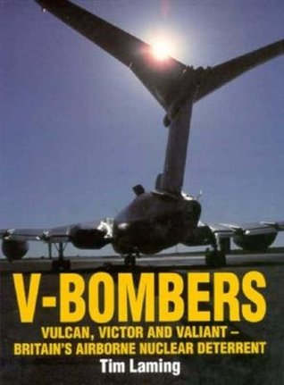 V-Bombers: Vulcan, Victor and Valiant, Britain's Airborne Nuclear Deterrent