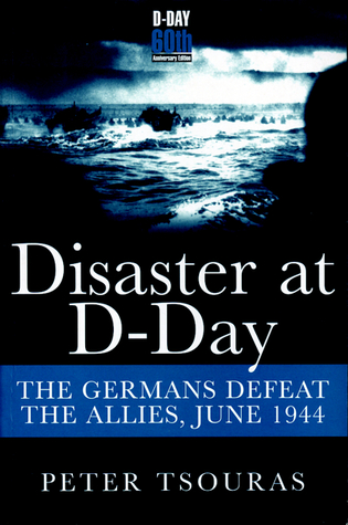 Disaster at D-Day: The Germans Defeat the Allies,June 1944