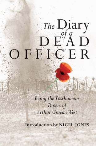 The Diary of a Dead Officer: Being the Posthumous Papers of Arthur Graeme West