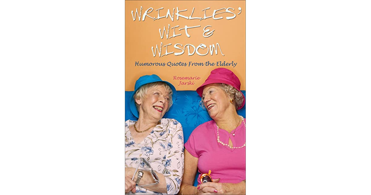 Wrinklies' Wit Wisdom: Humorous Quotes from the Elderly by ...