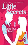 Nothing But The Truth (Little Secrets, #5)