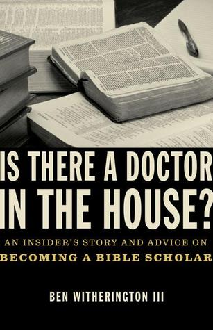 Is there a Doctor in the House? by Ben Witherington III