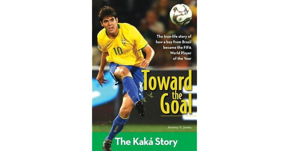 Toward The Goal The Kaka Story By Jeremy V Jones