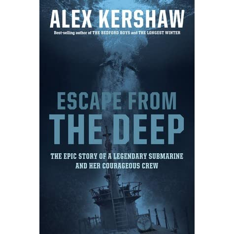 Escape from the Deep: The Epic Story of a Legendary Submarine and her  Courageous Crew by Alex Kershaw