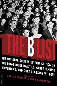 The B List: The National Society of Film Critics on  the Low-Budget Beauties, Genre-Bending Mavericks, and Cult Classics We Love