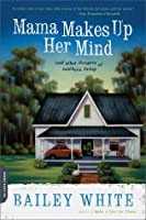 Mama Makes Up Her Mind: And Other Dangers of Southern Living