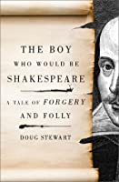The Boy Who Would Be Shakespeare: A Tale of Forgery and Folly