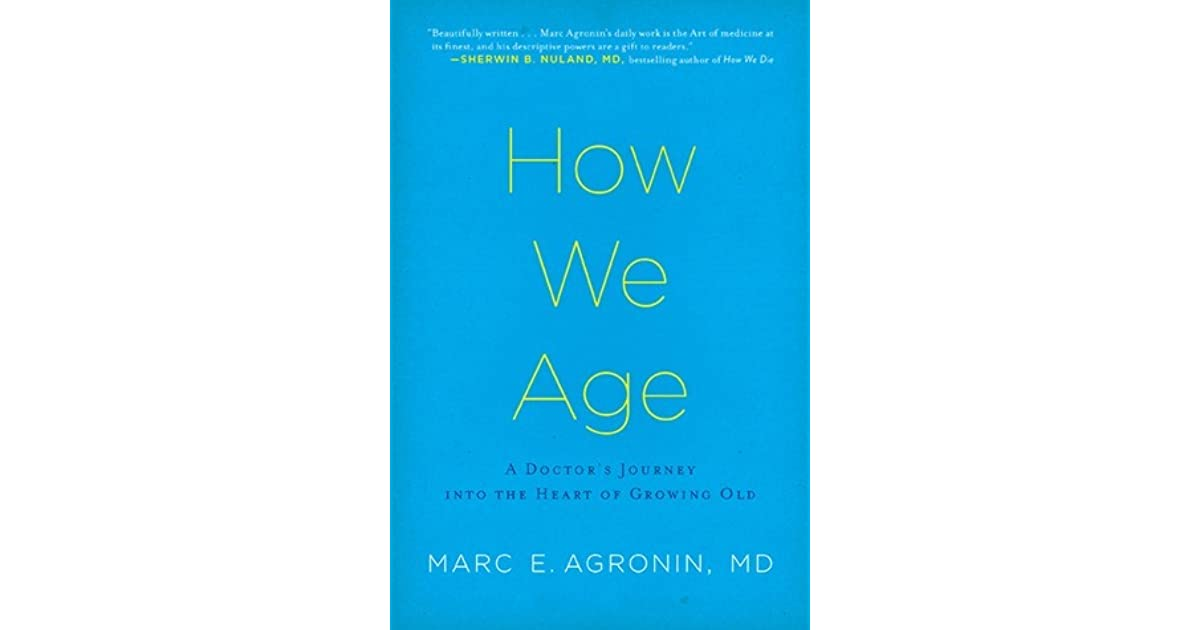 A Doctors Journey into the Heart of Growing Old How We Age