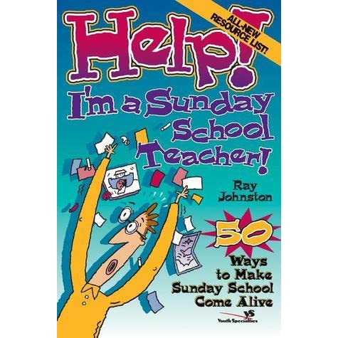 Help! I'm A Sunday School Teacher: 50 Ways to Make Sunday