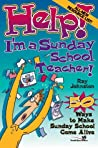 Help! I'm A Sunday School Teacher: 50 Ways to Make Sunday School Come Alive