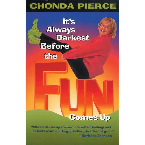 Its Always Darkest Before The Fun Comes Up By Chonda Pierce