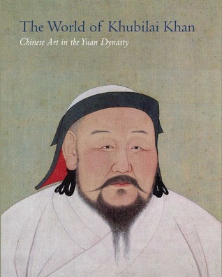 The World of Khubilai Khan Chinese Art in the Yuan Dynasty