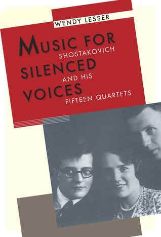 Music for Silenced Voices: Shostakovich and His Fifteen Quartets
