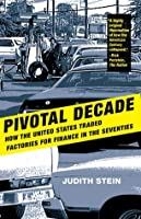 Pivotal Decade: How the United States Traded Factories for Finance in the Seventies