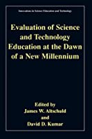 Evaluation of Science and Technology Education at the Dawn of a New Millennium