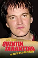 Quentin Tarantino: The Man, The Myths and His Movies