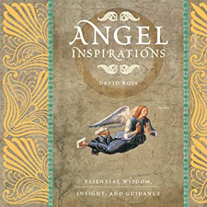 Angel Inspirations: Essential Wisdom, Insight and Guidance