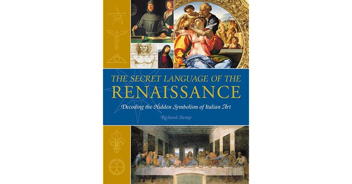 The Secret Language Of The Renaissance Decoding The Hidden