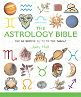 The Astrology Bible: The Definitive Guide to Understanding the Zodiac