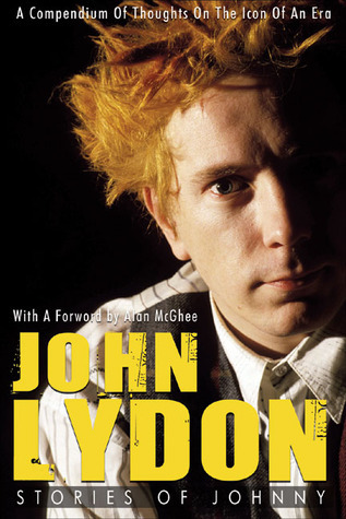 Rob Johnstone - John Lydon  Stories of Johnny  A Compendium of Thoughts on the Icon of an Era
