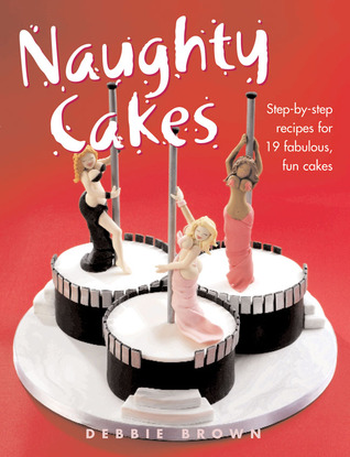 Terrific Naughty Cakes Step By Step Recipes For 19 Fabulous Fun Cakes By Funny Birthday Cards Online Hendilapandamsfinfo