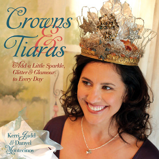 Crowns  Tiaras: Add a Little Sparkle, Glitter  Glamour to Every Day