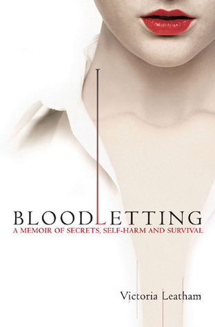 Bloodletting: A Memoir of Secrets, Self-Harm and Survival